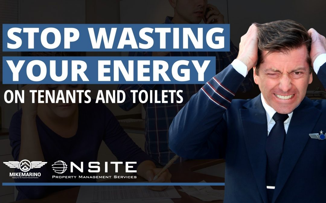 STOP Wasting Your Energy on Tenants And Toilets!